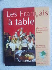 LES FRANCAIS A TABLE Atlas historique de la gastronomie Française A.Rowley TBE