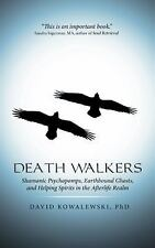 Death Walkers : Shamanic Psychopomps, Earthbound Ghosts, and Helping Spirits...