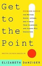 Get to the Point! Painless Advice for Writing Memos, Letters and E-mails Your Co