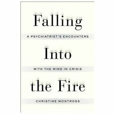 Falling Into the Fire: A Psychiatrist's Encounters with the Mind in Cr-ExLibrary
