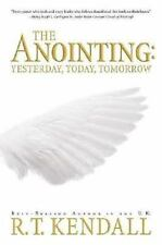 The Anointing : Yesterday, Today and Tomorrow by R. T. Kendall (2003, Paperback)