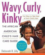 Wavy, Curly, Kinky : The African American Child's Hair Care Guide by Deborah...