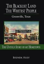 The Blackest Land the Whitest People : Greenville Texas by Brenda Huey (2006,...