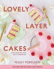 Lovely Layer Cakes : Over 30 Recipes for Any Celebration by Peggy Porschen...