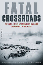 Fatal Crossroads: The Untold Story of the Malmedy Massacre at the Battle of...