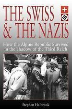 The Swiss & the Nazis: How the Alpine Republic Survived in the Shadow of the Th