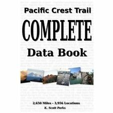 Pacific Crest Trail Complete Data Book : An Exhaustive Collection of 3,946...