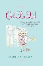 Ooh La La!:: French Women's Secrets to Feeling Beautiful Every Day-ExLibrary