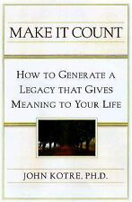 Make It Count: How to Generate a Legacy That Gives Meaning to Your Life, Kotre,