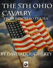 The 5th Ohio Volunteer Cavalry : From Shiloh to Georgia by David Dougherty...