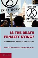 Is the Death Penalty Dying? : European and American Perspectives (2014,...