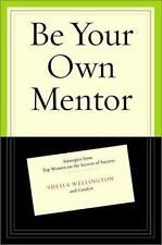 Be Your Own Mentor : Strategies from Top Women on the Secrets of Success by...