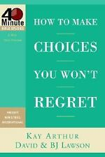 How to Make Choices You Won't Regret (40-Minute Bible Studies), Kay Arthur, Good