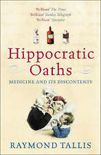 Hippocratic Oaths: Medicine and Its Discontents by Raymond Tallis (Paperback, 20