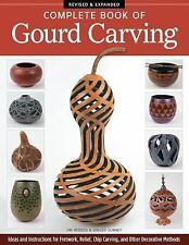 Complete Book of Gourd Carving, Revised and Expanded : Ideas and Instructions...