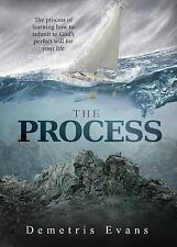 The Process : The Process of Learning How to Submit to God's Perfect Will for...