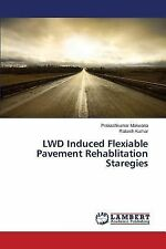 Lwd Induced Flexiable Pavement Rehablitation Staregies by Makwana...