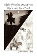 Nights of Wailing, Days of Pain : Life in 1920s South Texas by Jose Antonio...