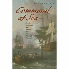 Command at Sea : Naval Command and Control since the Sixteenth Century by...