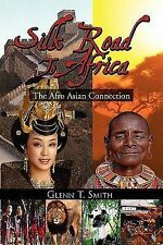 Silk Road to Africa : The Afro Asian Connection by Glenn T. Smith (2010,...
