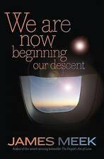 We are Now Beginning Our Descent by James Meek (Large Paperback)