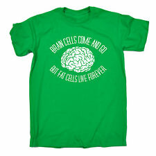 BRAIN CELLS COME AND GO BUT FAT CELLS LIVE FOREVER T SHIRT - funny slogan