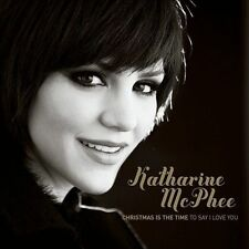 KATHARINE MCPHEE CHRISTMAS IS TIME TO SAY I LOVE YOU CD NEW Smash Scorpion