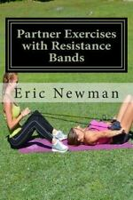 Partner Exercises with Resistance Bands : Buddy up for a Better Body by Eric...