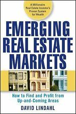 Emerging Real Estate Markets : Profit from Up-and-Coming Areas by David Lindahl