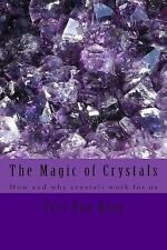 The Magic of Crystals : How and Why Crystals Work for Us by Teri Van Horn...