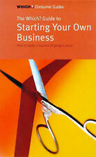 """The """"Which?"""" Guide to Starting Your Own Business: How to Make a Success of Going"""