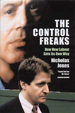 Very Good, The Control Freaks: How New Labour Gets Its Own Way, Jones, Nicholas,