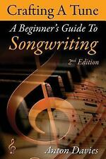 Songwriting: Crafting a Tune : A Step by Step Guide to Songwriting by Anton...