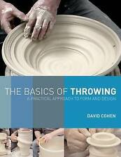 The Basics of Throwing: A Practical Approach to Form and Design by David...