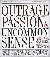 Outrage, Passion, and Uncommon Sense : How Editorial Writers Have Taken On and H