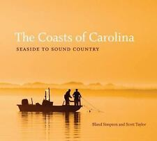 The Coasts of Carolina : Seaside to Sound Country by Scott D. Taylor and...