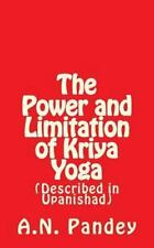 The Power and Limitation of Kriya Yoga : Described in Upanishad by Amrendra...