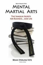Mental Martial Arts: The Shaolin Secrets for Business and Life