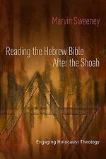 Reading the Hebrew Bible after the Shoah : Engaging Holocaust Theology by...