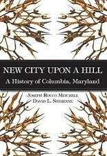 New City Upon a Hill: A History of Columbia, Maryland, Stebenne, David, Mitchell