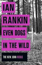 Even Dogs in the Wild: The New John Rebus by Ian Rankin (Hardback, 2015)