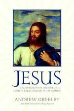Jesus: A Meditation on His Stories and His Relationships with Women, Greeley, An