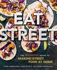 Eat Street : The ManBQue Guide to Making Street Food at Home by John Scholl,...