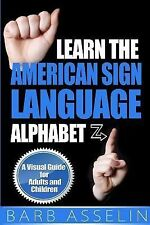 Learn the American Sign Language Alphabet : A Visual Guide for Adults and...