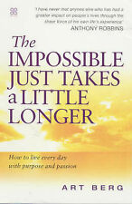 The Impossible Just Takes A Little Longer: How to live every day with purpose an