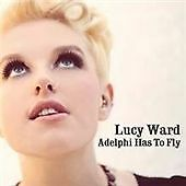 Lucy Ward - Adelphi Has to Fly (2011) CD NEW AND SEALED