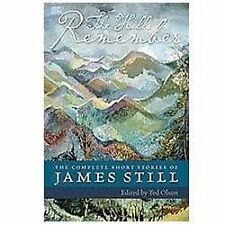 The Hills Remember : The Complete Short Stories of James Still by James Still...