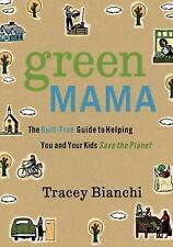 Green Mama: The Guilt-Free Guide to Helping You and Your Kids Save the Planet, B