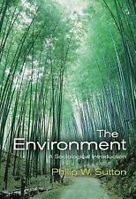 The Environment : A Sociological Introduction by Philip W. Sutton (2007,...