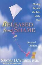 Released from Shame : Moving Beyond the Pain of the Past by Sandra D. Wilson (2…